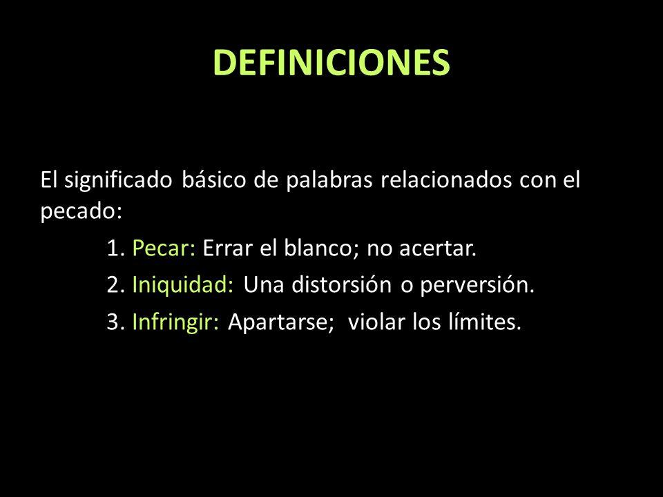 DEFINICIONES El significado básico de palabras relacionados con el pecado: 1. Pecar: Errar el blanco; no acertar. 2. Iniquidad: Una distorsión o perve