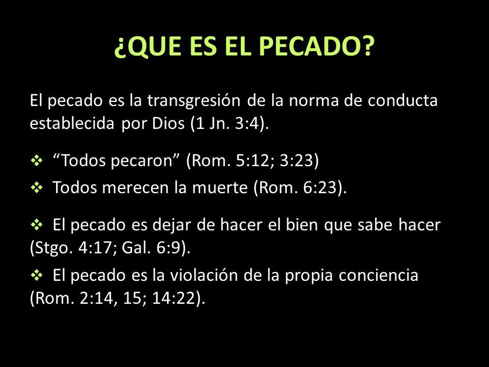 ¿QUE ES EL PECADO.El pecado es la transgresión de la norma de conducta establecida por Dios (1 Jn.