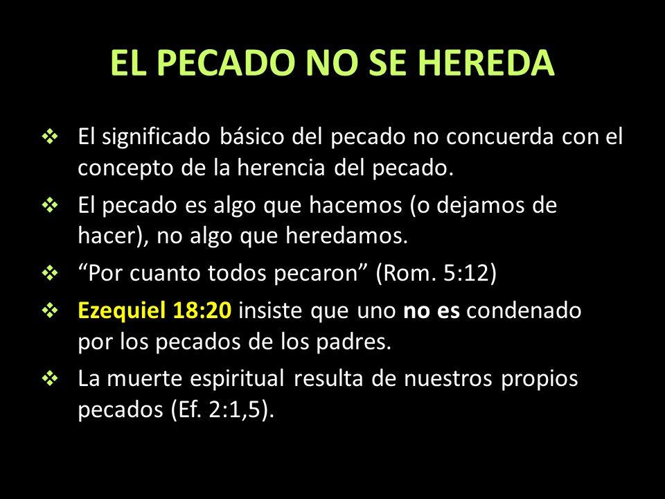 EL PECADO NO SE HEREDA El significado básico del pecado no concuerda con el concepto de la herencia del pecado. El pecado es algo que hacemos (o dejam