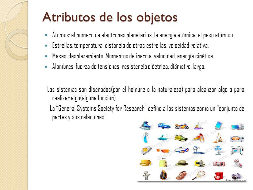 Atributos de los objetos Átomos: el numero de electrones planetarios, la energía atómica, el peso atómico. Estrellas: temperatura, distancia de otras
