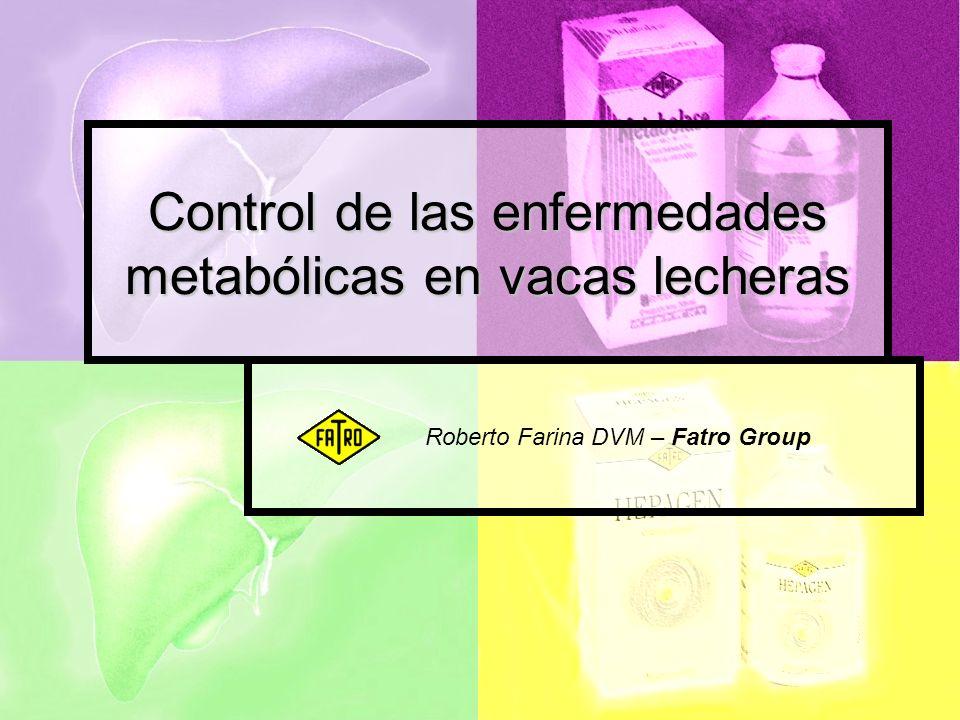 Control de las enfermedades metabólicas en vacas lecheras Roberto Farina DVM – Fatro Group