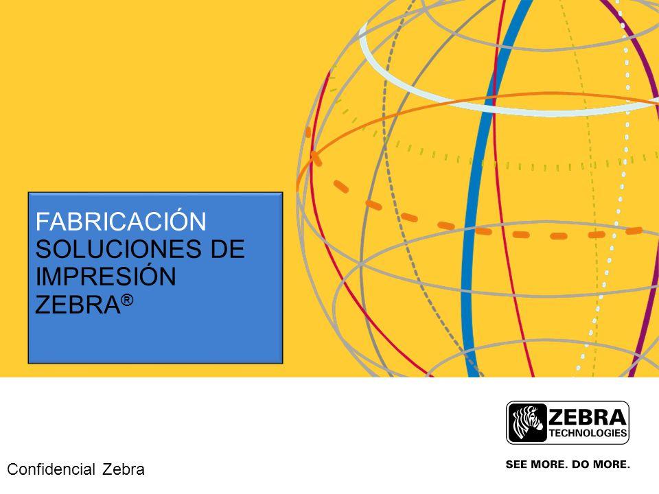 FABRICACIÓN SOLUCIONES DE IMPRESIÓN ZEBRA ® Confidencial Zebra