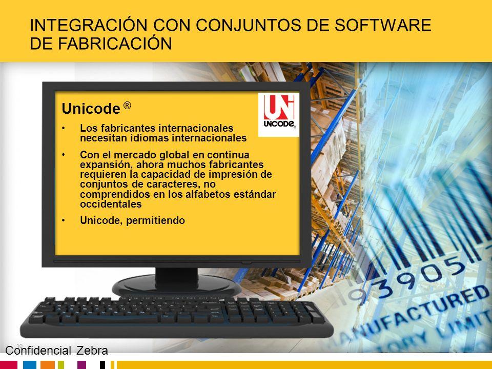 Zebra Confidential INTEGRACIÓN CON CONJUNTOS DE SOFTWARE DE FABRICACIÓN 10 Unicode ® Los fabricantes internacionales necesitan idiomas internacionales