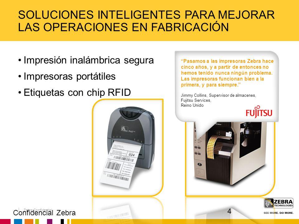 Zebra Confidential Impresión inalámbrica segura Impresoras portátiles Etiquetas con chip RFID SOLUCIONES INTELIGENTES PARA MEJORAR LAS OPERACIONES EN