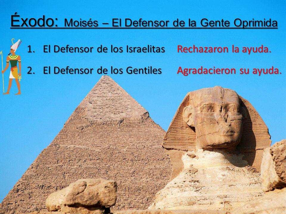 Éxodo: Moisés – El Defensor de la Gente Oprimida 1. El Defensor de los Israelitas Rechazaron la ayuda. 2. El Defensor de los Gentiles Agradacieron su