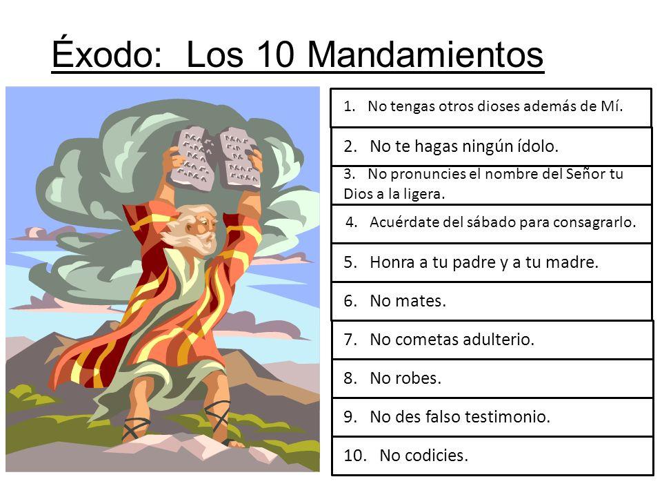 Éxodo: Los 10 Mandamientos 1. No tengas otros dioses además de Mí. 2. No te hagas ningún ídolo. 3. No pronuncies el nombre del Señor tu Dios a la lige