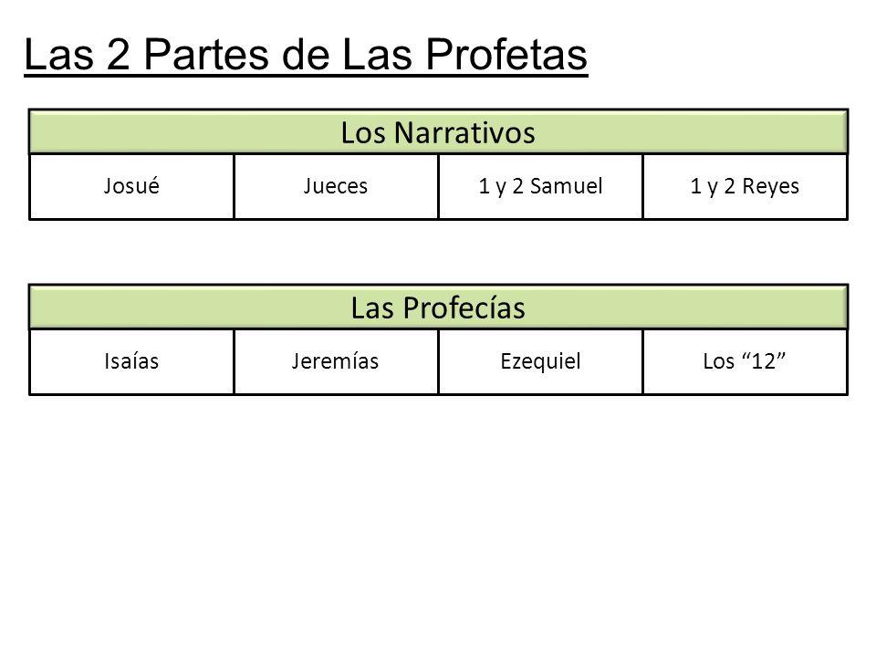 Las 2 Partes de Las Profetas Los Narrativos JosuéJueces1 y 2 Samuel1 y 2 Reyes Las Profecías IsaíasJeremíasEzequielLos 12