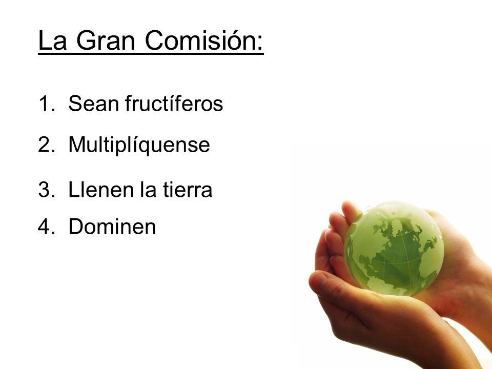 La Gran Comisión: 1. Sean fructíferos 2. Multiplíquense 3. Llenen la tierra 4. Dominen