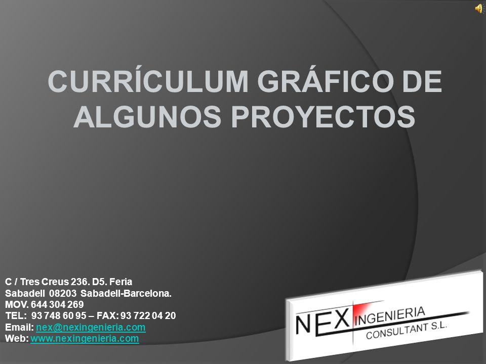 CURRÍCULUM GRÁFICO DE ALGUNOS PROYECTOS C / Tres Creus 236. D5. Feria Sabadell 08203 Sabadell-Barcelona. MOV. 644 304 269 TEL: 93 748 60 95 – FAX: 93