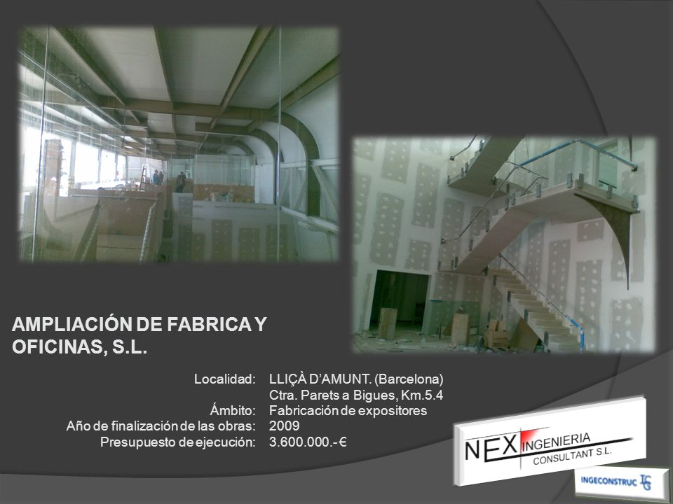 Localidad: Ámbito: Año de finalización de las obras: Presupuesto de ejecución: LLIÇÀ DAMUNT. (Barcelona) Ctra. Parets a Bigues, Km.5.4 Fabricación de