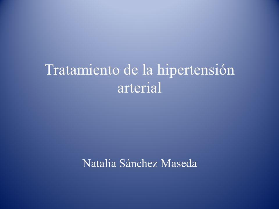 Tratamiento de la hipertensión arterial Natalia Sánchez Maseda