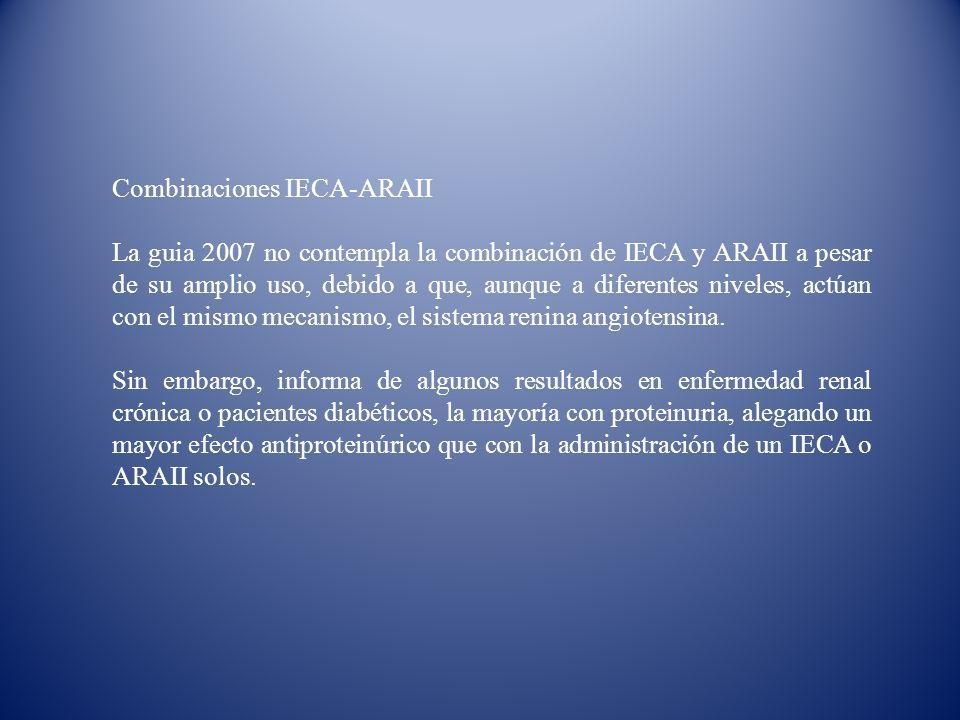 Combinaciones IECA-ARAII La guia 2007 no contempla la combinación de IECA y ARAII a pesar de su amplio uso, debido a que, aunque a diferentes niveles,