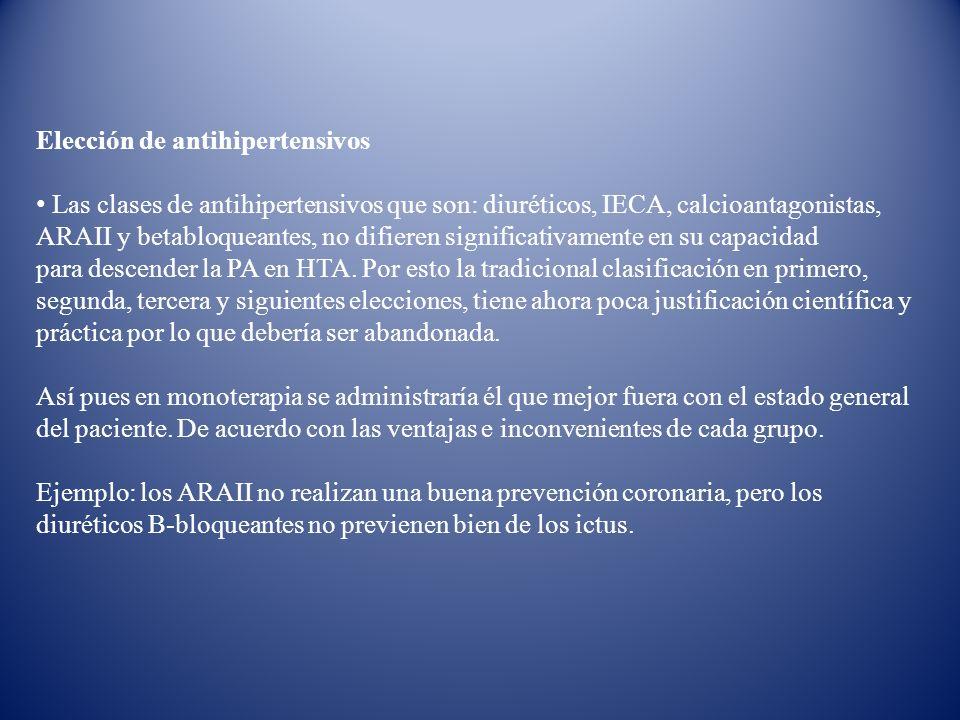 Elección de antihipertensivos Las clases de antihipertensivos que son: diuréticos, IECA, calcioantagonistas, ARAII y betabloqueantes, no difieren sign