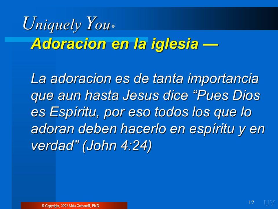 U niquely Y ou ® 17 Adoracion en la iglesia Adoracion en la iglesia La adoracion es de tanta importancia que aun hasta Jesus dice Pues Dios es Espírit