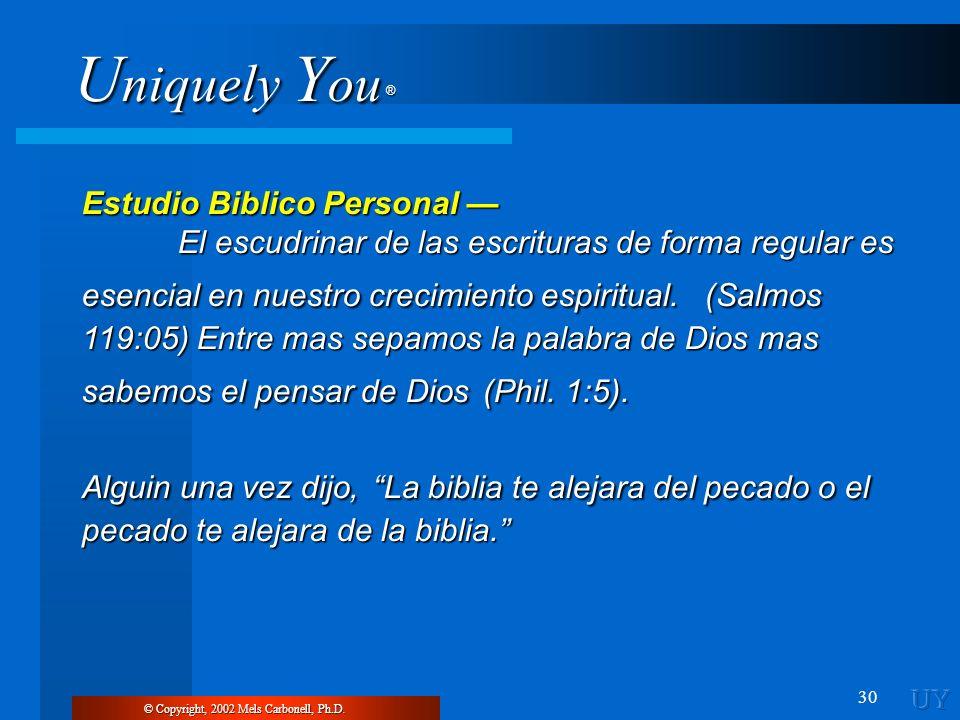 U niquely Y ou ® 30 © Copyright, 2002 Mels Carbonell, Ph.D. Estudio Biblico Personal Estudio Biblico Personal El escudrinar de las escrituras de forma