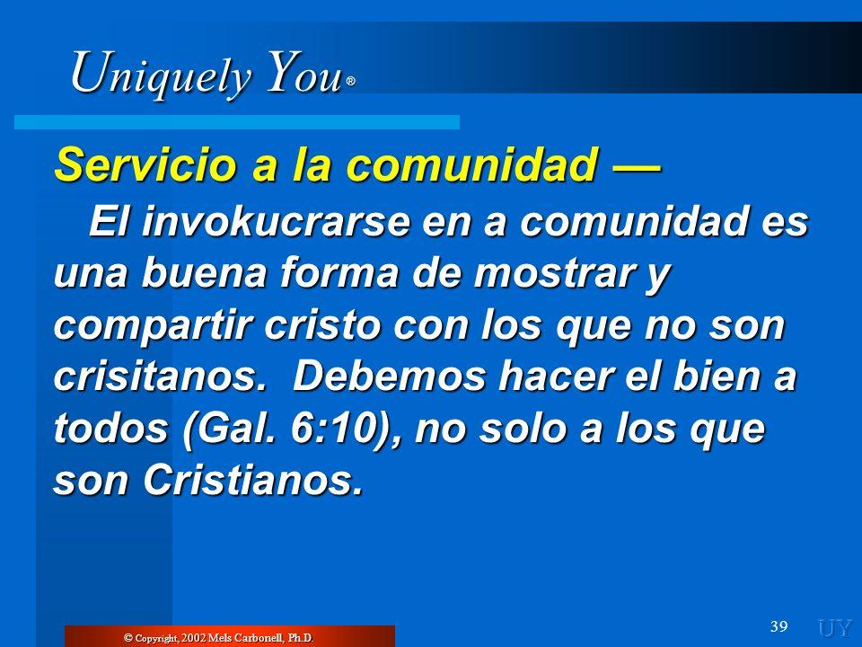 U niquely Y ou ® 39 Servicio a la comunidad Servicio a la comunidad El invokucrarse en a comunidad es una buena forma de mostrar y compartir cristo co