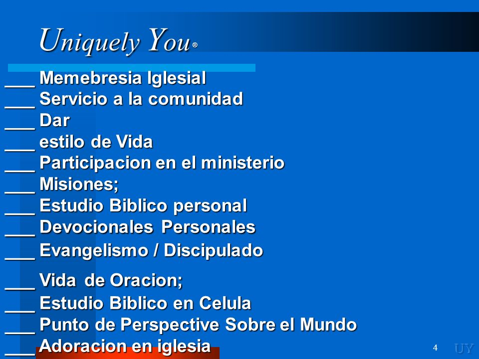 U niquely Y ou ® 4 ___ Memebresia Iglesial ___ Servicio a la comunidad ___ Dar ___ estilo de Vida ___ Participacion en el ministerio ___ Misiones; ___