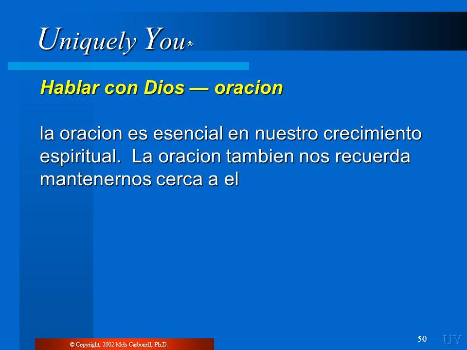 U niquely Y ou ® 50 Hablar con Dios oracion la oracion es esencial en nuestro crecimiento espiritual. La oracion tambien nos recuerda mantenernos cerc