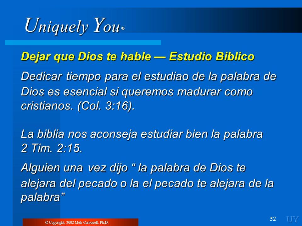 U niquely Y ou ® 52 Dejar que Dios te hable Estudio Biblico Dedicar tiempo para el estudiao de la palabra de Dios es esencial si queremos madurar como