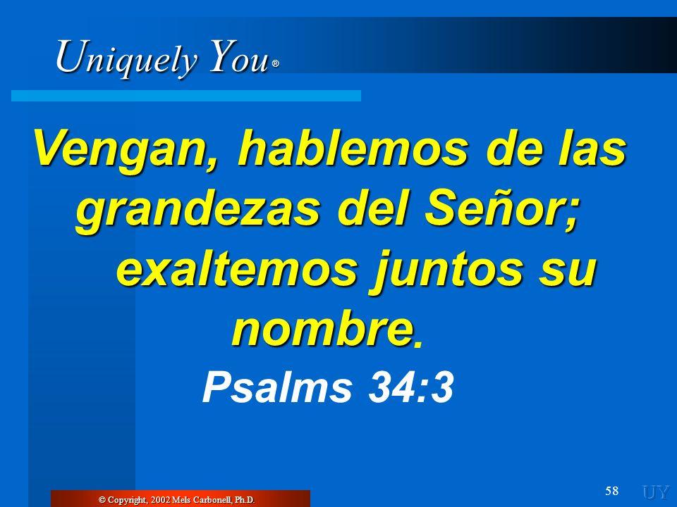 U niquely Y ou ® 58 Vengan, hablemos de las grandezas del Señor; exaltemos juntos su nombre Vengan, hablemos de las grandezas del Señor; exaltemos jun