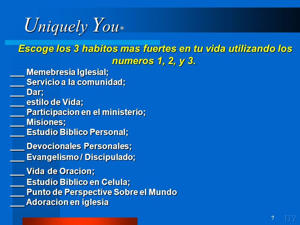 U niquely Y ou ® 7 Escoge los 3 habitos mas fuertes en tu vida utilizando los numeros 1, 2, y 3. ___ Memebresia Iglesial; ___ Servicio a la comunidad;