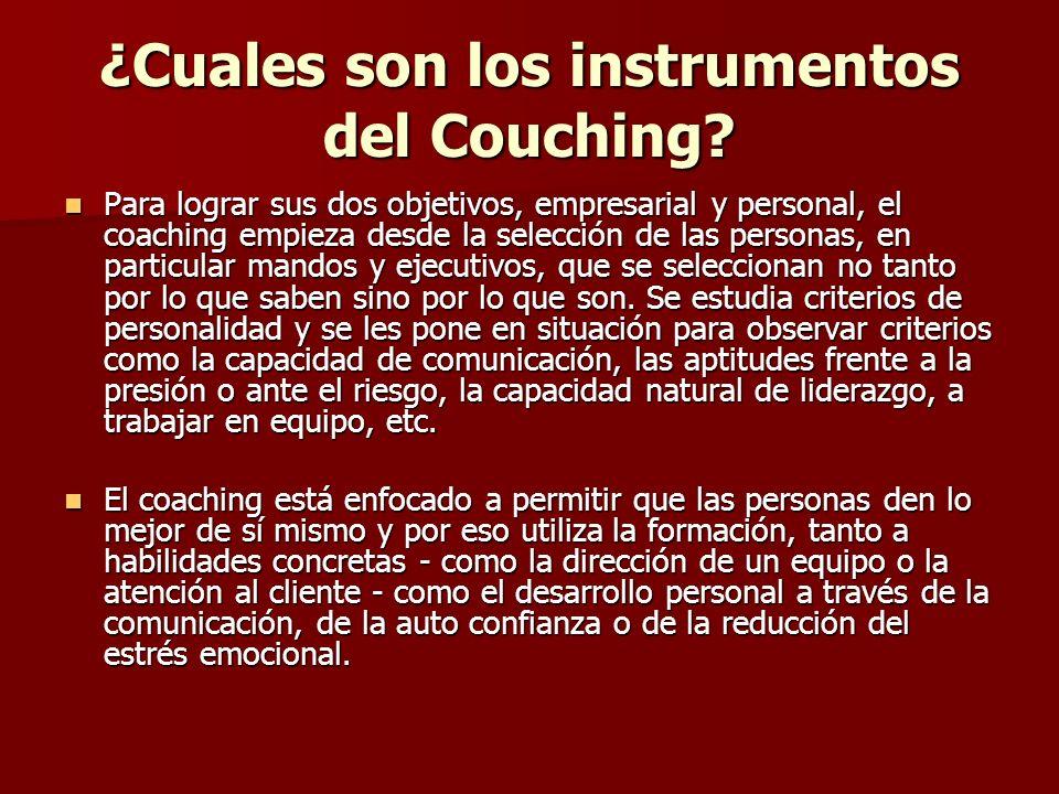 ¿Cuales son los instrumentos del Couching? Para lograr sus dos objetivos, empresarial y personal, el coaching empieza desde la selección de las person