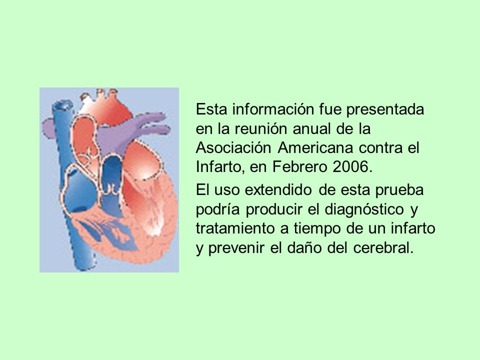Esta información fue presentada en la reunión anual de la Asociación Americana contra el Infarto, en Febrero 2006.