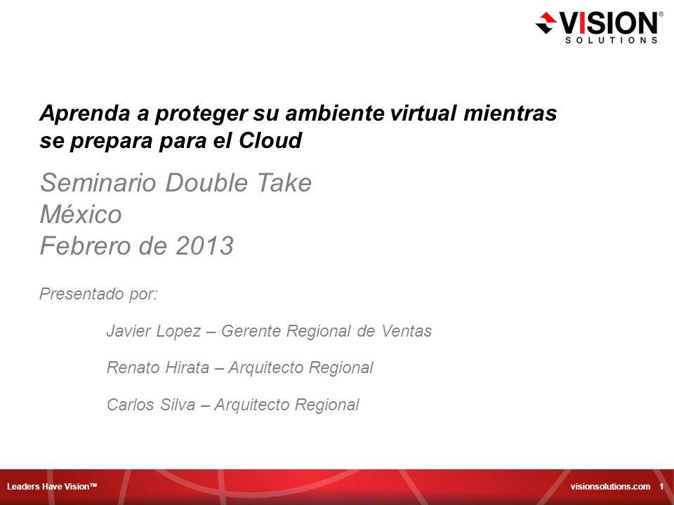 Leaders Have Vision visionsolutions.com 1 Aprenda a proteger su ambiente virtual mientras se prepara para el Cloud Seminario Double Take México Febrer