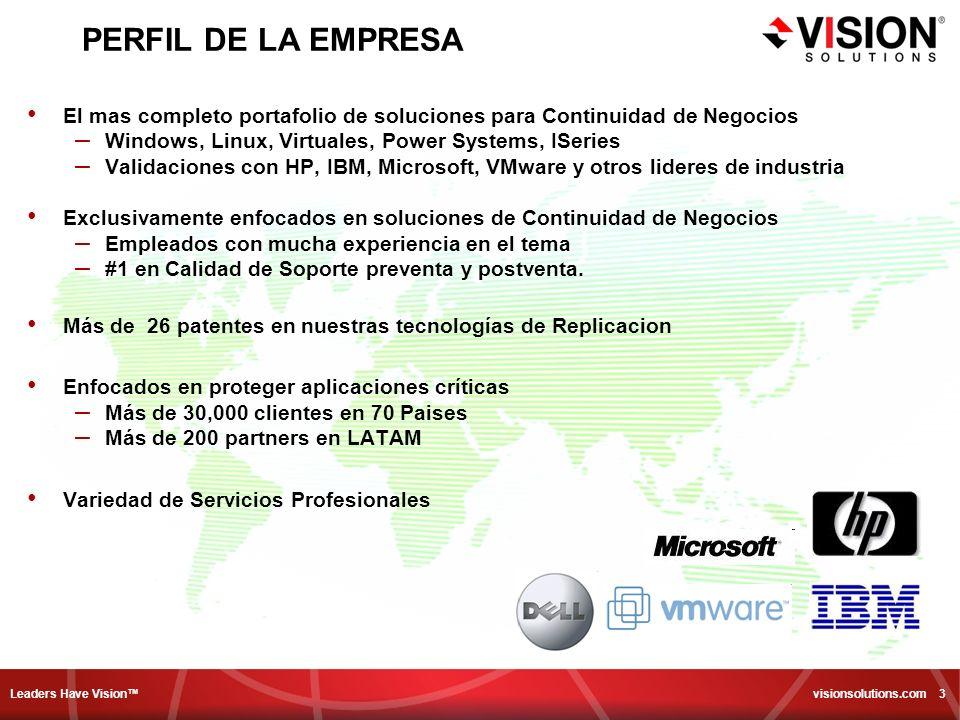 Leaders Have Vision visionsolutions.com 3 PERFIL DE LA EMPRESA El mas completo portafolio de soluciones para Continuidad de Negocios – Windows, Linux,