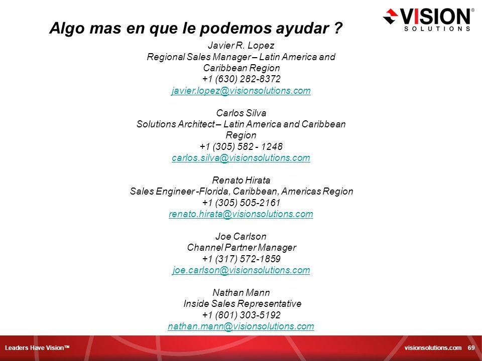 Leaders Have Vision visionsolutions.com 69 Algo mas en que le podemos ayudar ? Javier R. Lopez Regional Sales Manager – Latin America and Caribbean Re