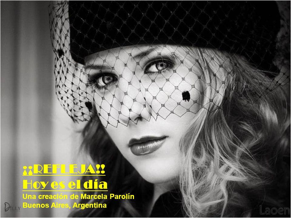 ¡¡REFLEJA!! Hoy es el día Una creación de Marcela Parolín Buenos Aires, Argentina