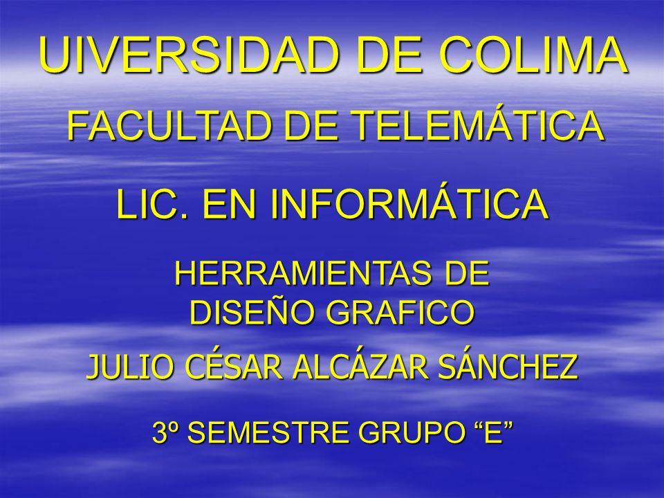 UIVERSIDAD DE COLIMA 3º SEMESTRE GRUPO E FACULTAD DE TELEMÁTICA LIC.