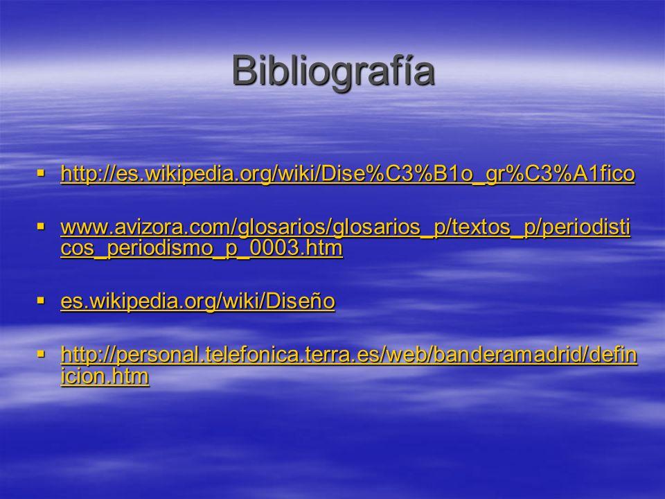 Bibliografía http://es.wikipedia.org/wiki/Dise%C3%B1o_gr%C3%A1fico http://es.wikipedia.org/wiki/Dise%C3%B1o_gr%C3%A1fico http://es.wikipedia.org/wiki/Dise%C3%B1o_gr%C3%A1fico www.avizora.com/glosarios/glosarios_p/textos_p/periodisti cos_periodismo_p_0003.htm www.avizora.com/glosarios/glosarios_p/textos_p/periodisti cos_periodismo_p_0003.htm www.avizora.com/glosarios/glosarios_p/textos_p/periodisti cos_periodismo_p_0003.htm www.avizora.com/glosarios/glosarios_p/textos_p/periodisti cos_periodismo_p_0003.htm es.wikipedia.org/wiki/Diseño es.wikipedia.org/wiki/Diseño es.wikipedia.org/wiki/Diseño http://personal.telefonica.terra.es/web/banderamadrid/defin icion.htm http://personal.telefonica.terra.es/web/banderamadrid/defin icion.htm http://personal.telefonica.terra.es/web/banderamadrid/defin icion.htm http://personal.telefonica.terra.es/web/banderamadrid/defin icion.htm