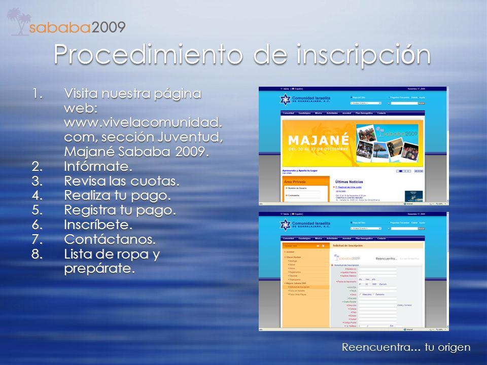 Procedimiento de inscripci ó n 1.Visita nuestra página web: www.vivelacomunidad. com, sección Juventud, Majané Sababa 2009. 2.Infórmate. 3.Revisa las