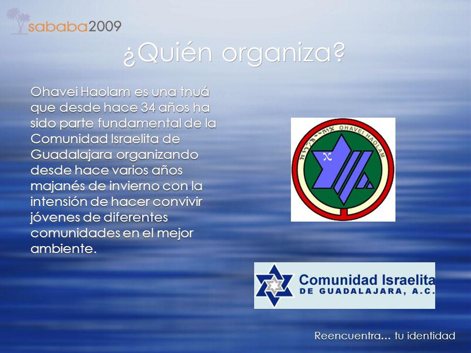 ¿Quién organiza? Reencuentra… tu identidad Ohavei Haolam es una tnuá que desde hace 34 años ha sido parte fundamental de la Comunidad Israelita de Gua
