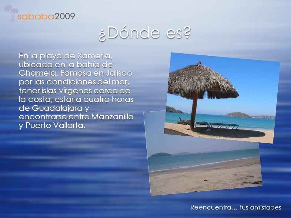 ¿Dónde es? Reencuentra… tus amistades En la playa de Xametla, ubicada en la bahía de Chamela. Famosa en Jalisco por las condiciones del mar, tener isl
