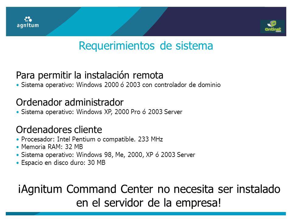 Requerimientos de sistema Para permitir la instalación remota Sistema operativo: Windows 2000 ó 2003 con controlador de dominio Ordenador administrado