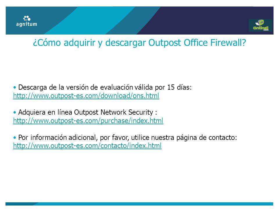 ¿Cómo adquirir y descargar Outpost Office Firewall? Descarga de la versión de evaluación válida por 15 días: http://www.outpost-es.com/download/ons.ht