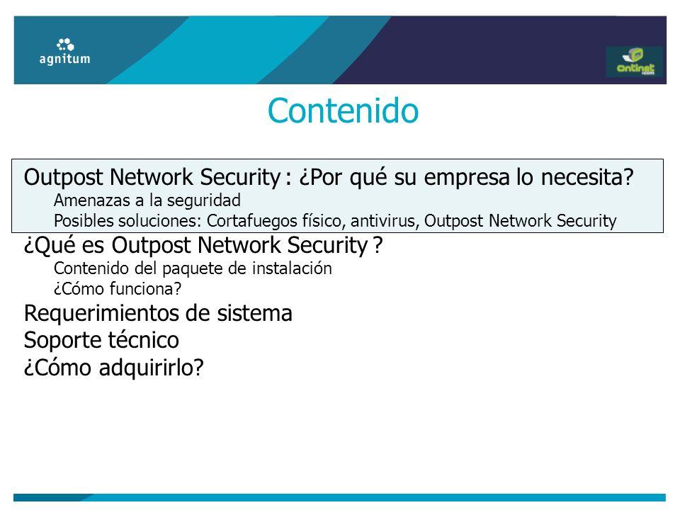 Contenido Outpost Network Security : ¿Por qué su empresa lo necesita? Amenazas a la seguridad Posibles soluciones: Cortafuegos físico, antivirus, Outp