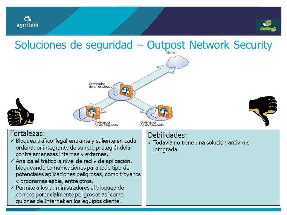 Soluciones de seguridad – Outpost Network Security Debilidades: Todavía no tiene una solución antivirus integrada. Fortalezas: Bloquea tráfico ilegal