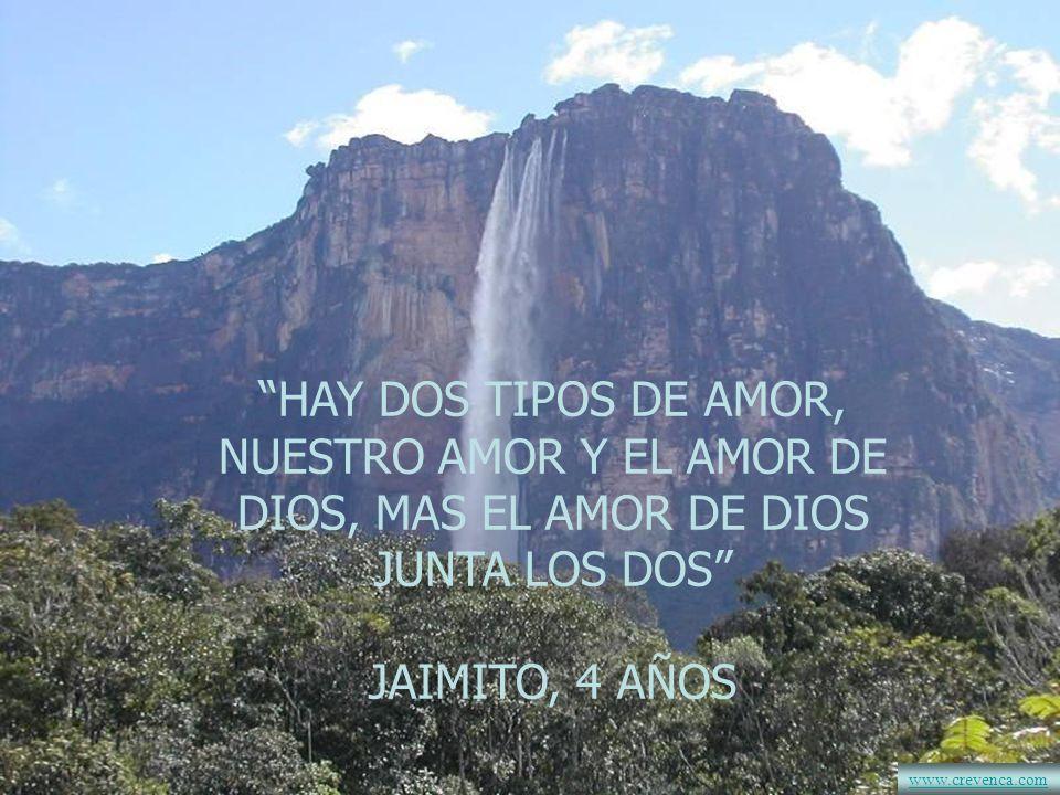 HAY DOS TIPOS DE AMOR, NUESTRO AMOR Y EL AMOR DE DIOS, MAS EL AMOR DE DIOS JUNTA LOS DOS JAIMITO, 4 AÑOS www.crevenca.com