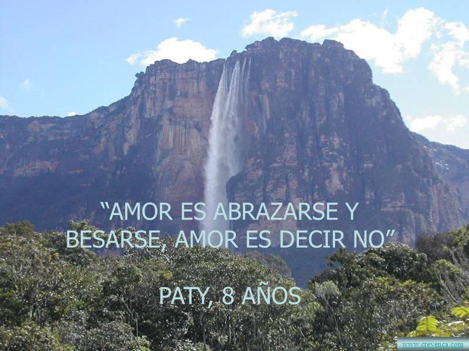 AMOR ES ABRAZARSE Y BESARSE, AMOR ES DECIR NO PATY, 8 AÑOS www.crevenca.com