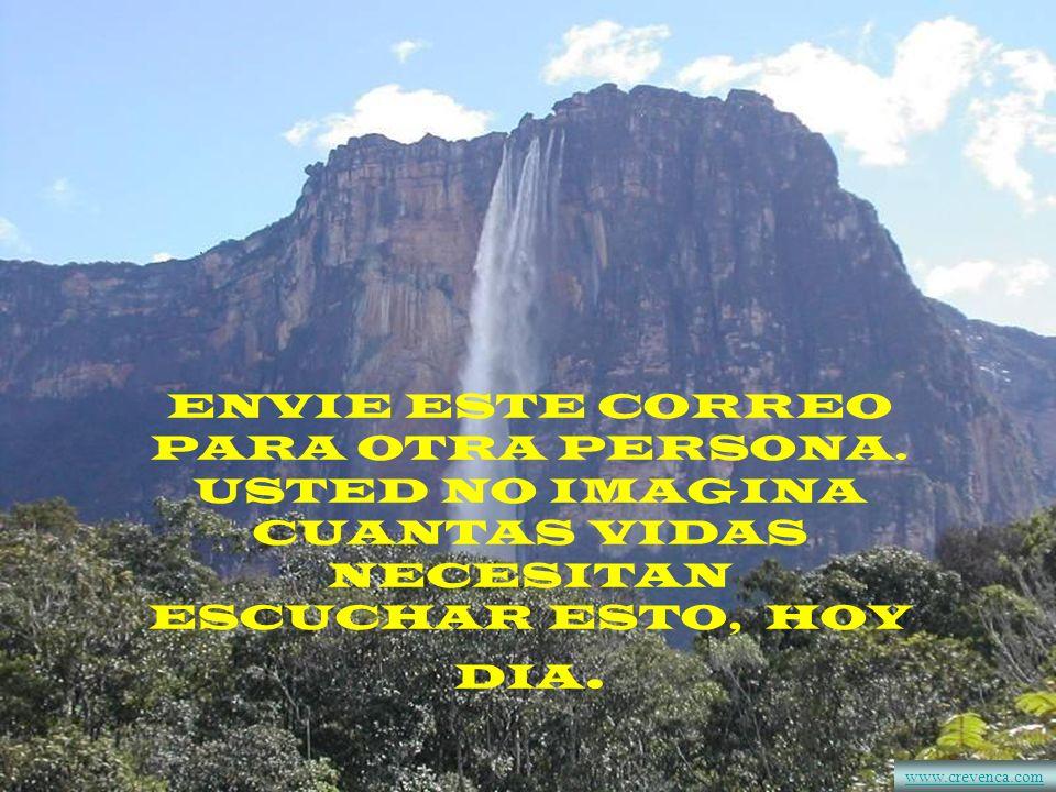 ENVIE ESTE CORREO PARA OTRA PERSONA. USTED NO IMAGINA CUANTAS VIDAS NECESITAN ESCUCHAR ESTO, HOY DIA. www.crevenca.com
