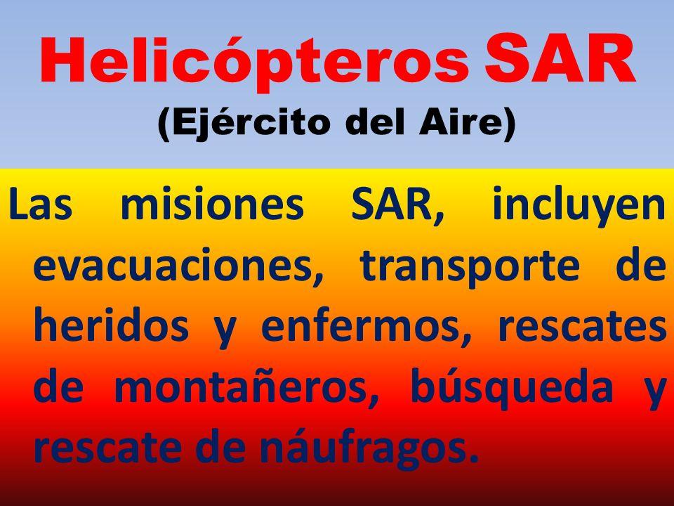 Helicópteros SAR (Ejército del Aire) Las misiones SAR, incluyen evacuaciones, transporte de heridos y enfermos, rescates de montañeros, búsqueda y rescate de náufragos.