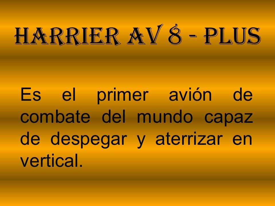 Harrier AV 8 - Plus Es el primer avión de combate del mundo capaz de despegar y aterrizar en vertical.