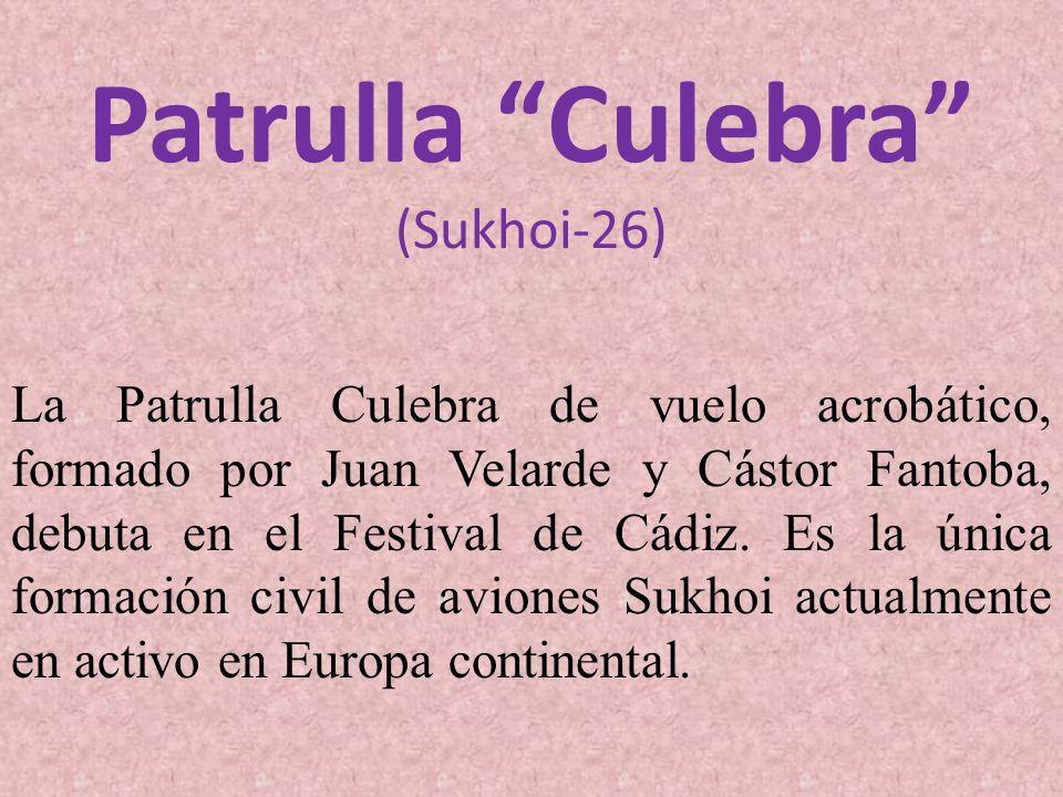 Patrulla Culebra (Sukhoi-26) La Patrulla Culebra de vuelo acrobático, formado por Juan Velarde y Cástor Fantoba, debuta en el Festival de Cádiz.