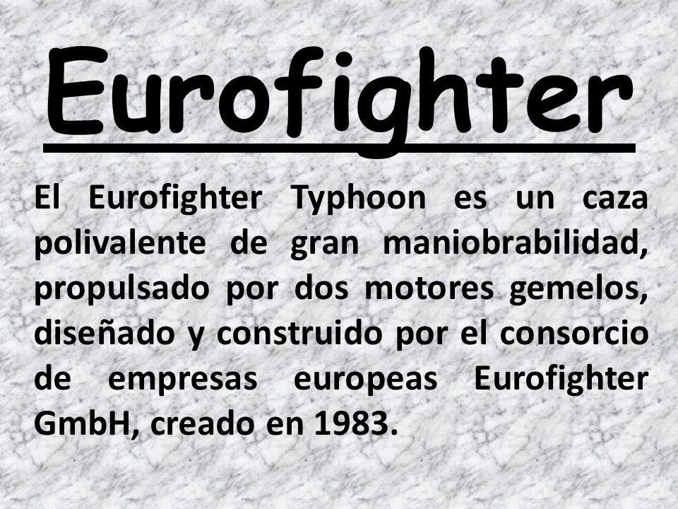 Eurofighter El Eurofighter Typhoon es un caza polivalente de gran maniobrabilidad, propulsado por dos motores gemelos, diseñado y construido por el consorcio de empresas europeas Eurofighter GmbH, creado en 1983.