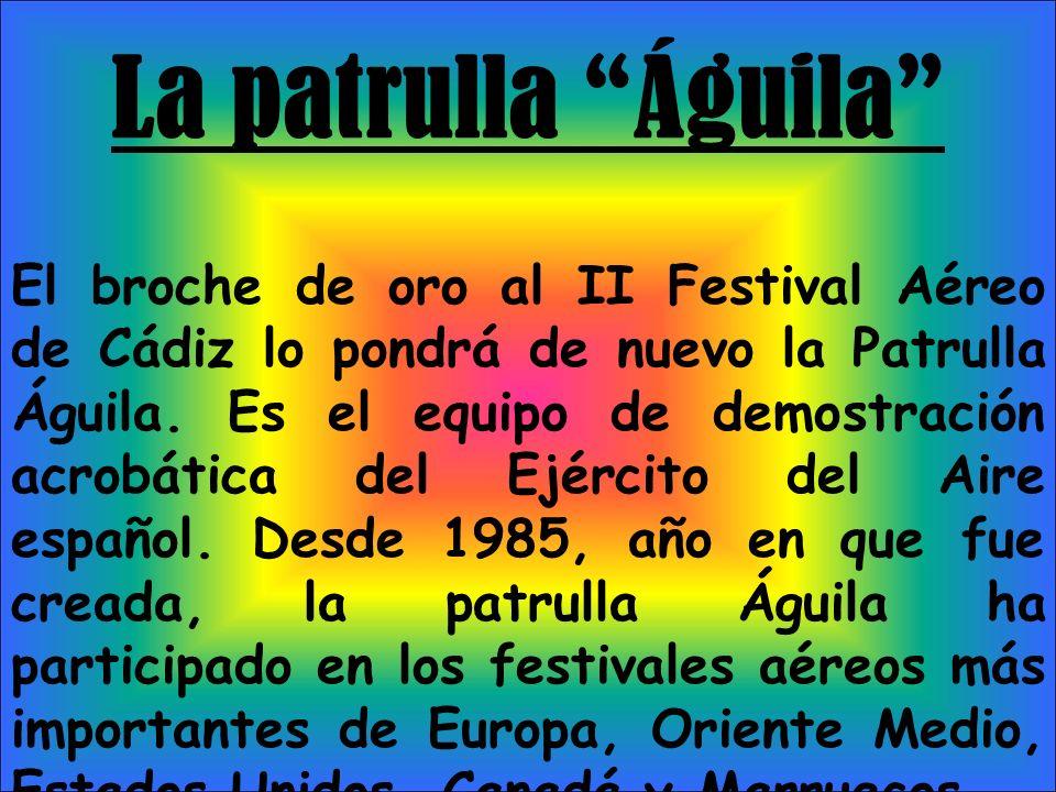La patrulla Águila El broche de oro al II Festival Aéreo de Cádiz lo pondrá de nuevo la Patrulla Águila.