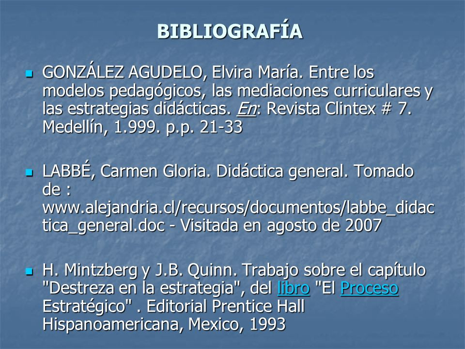 BIBLIOGRAFÍA GONZÁLEZ AGUDELO, Elvira María. Entre los modelos pedagógicos, las mediaciones curriculares y las estrategias didácticas. En: Revista Cli
