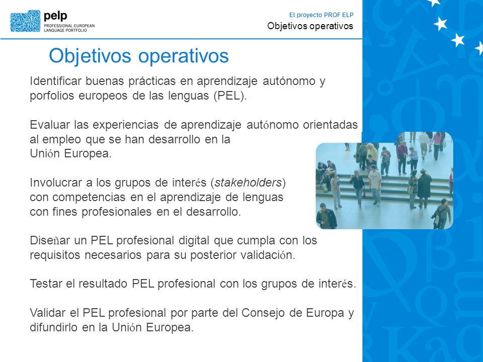 El proyecto PROF ELP Objetivos operativos Identificar buenas prácticas en aprendizaje autónomo y porfolios europeos de las lenguas (PEL).